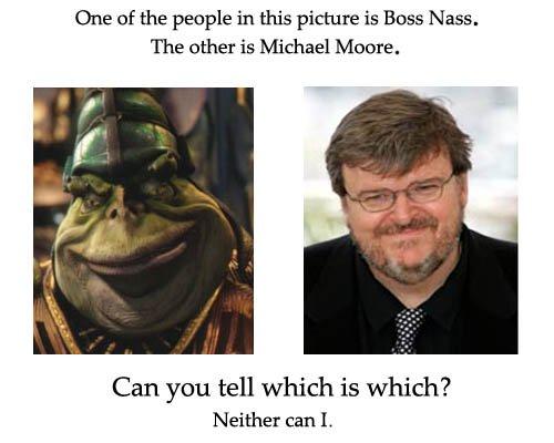 Michael Moore or Boss Nass?