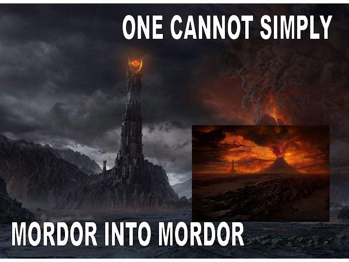 Mordor into mordor? i think not