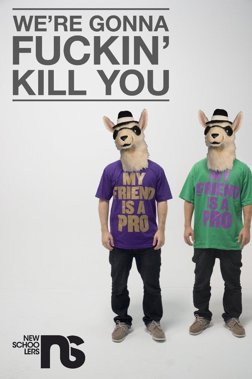 We're gonna fuckin' kill you