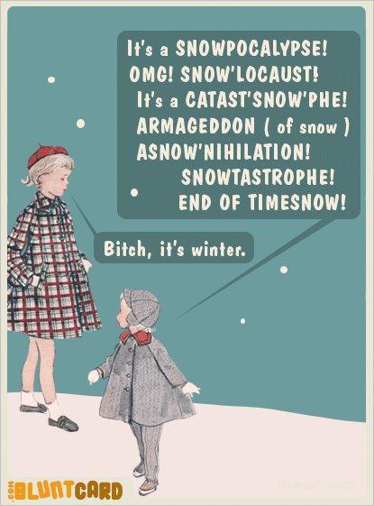 Bitch, it's winter.