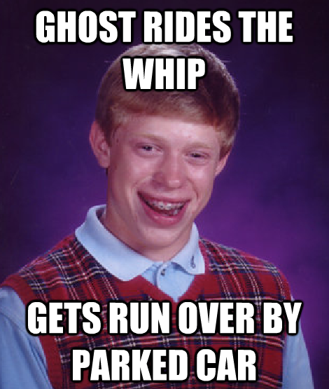 bad luck brian ghost rides the whip