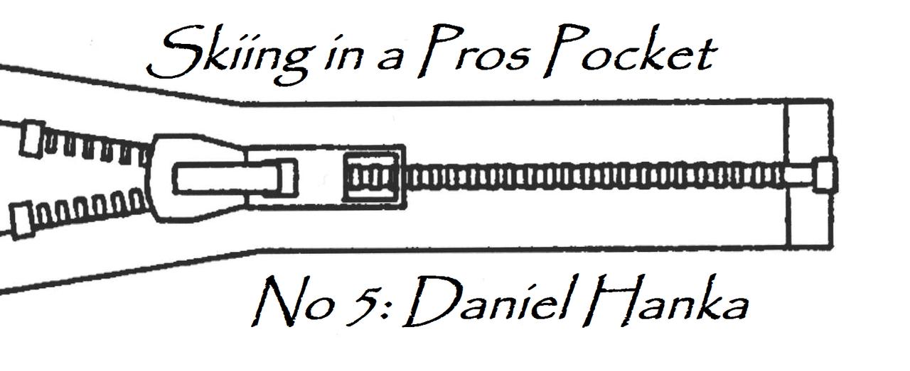 Skiing in a Pros Pocket: Daniel Hanka
