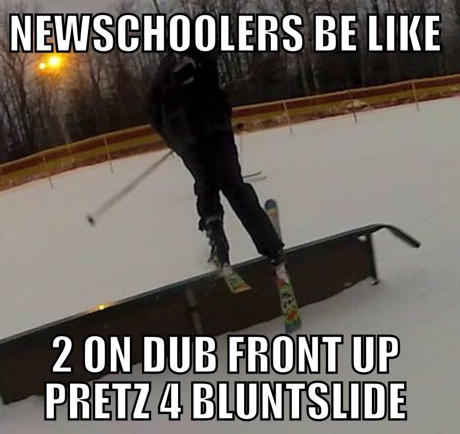 Newschoolers be like