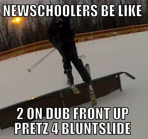 Newschoolers be like