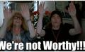 We're Not Worthy
