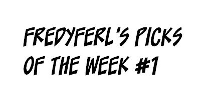 FredyFerl's Picks of the Week #1