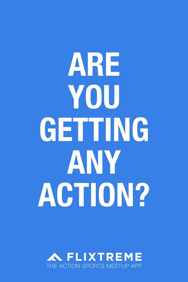 Are you getting any action?
