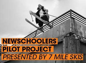 The Newschoolers Pilot Project - presented by 7 Mile Skis