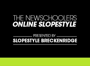 The Newschoolers Slopestyle Presented by Slopestyle Breckenridge