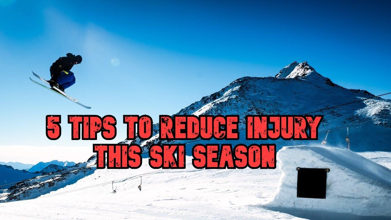 5 Tips To Reduce Injury This Ski Season